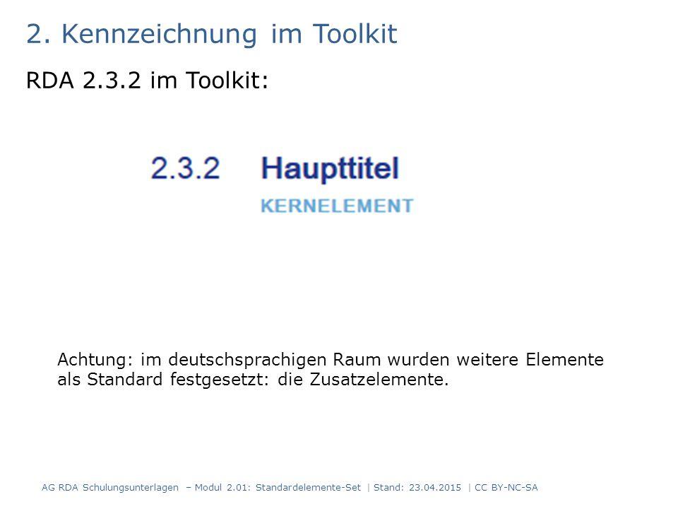 2. Kennzeichnung im Toolkit RDA 2.3.2 im Toolkit: Achtung: im deutschsprachigen Raum wurden weitere Elemente als Standard festgesetzt: die Zusatzeleme