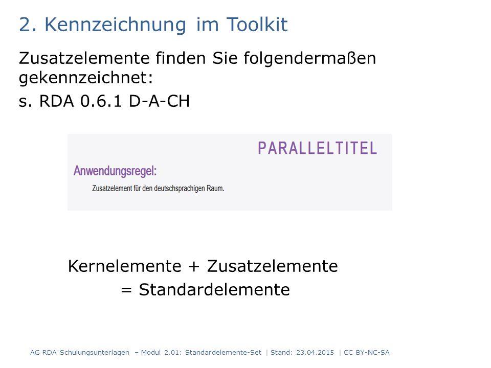 2. Kennzeichnung im Toolkit Zusatzelemente finden Sie folgendermaßen gekennzeichnet: s. RDA 0.6.1 D-A-CH Kernelemente + Zusatzelemente = Standardeleme