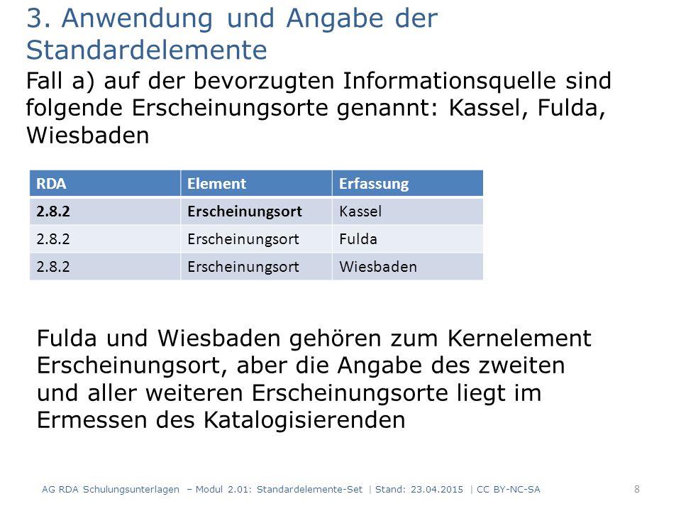 3. Anwendung und Angabe der Standardelemente Fall a) auf der bevorzugten Informationsquelle sind folgende Erscheinungsorte genannt: Kassel, Fulda, Wie