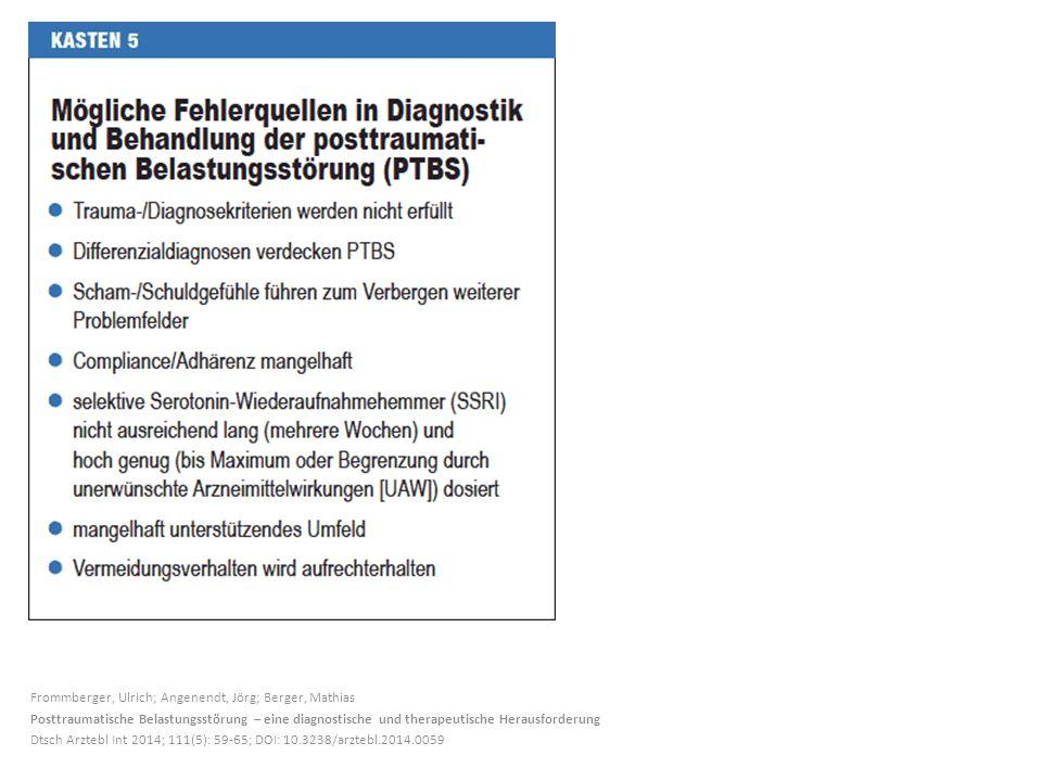 Frommberger, Ulrich; Angenendt, Jörg; Berger, Mathias Posttraumatische Belastungsstörung – eine diagnostische und therapeutische Herausforderung Dtsch Arztebl Int 2014; 111(5): 59-65; DOI: 10.3238/arztebl.2014.0059