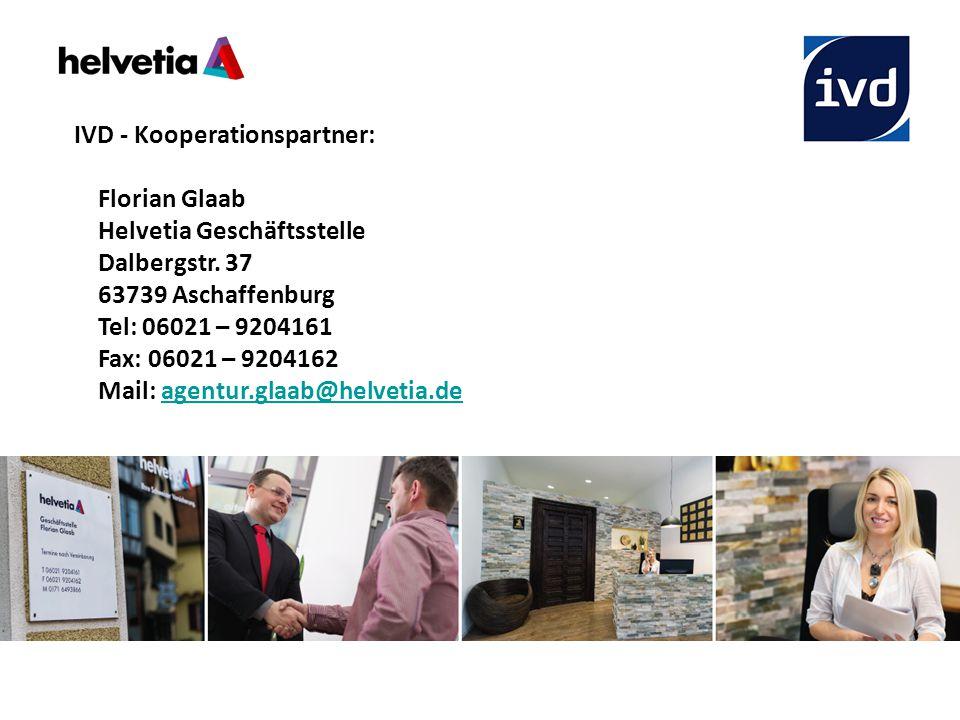 IVD - Kooperationspartner: Florian Glaab Helvetia Geschäftsstelle Dalbergstr. 37 63739 Aschaffenburg Tel: 06021 – 9204161 Fax: 06021 – 9204162 Mail: a