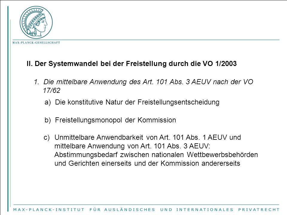 II. Der Systemwandel bei der Freistellung durch die VO 1/2003 1. Die mittelbare Anwendung des Art. 101 Abs. 3 AEUV nach der VO 17/62 a) Die konstituti