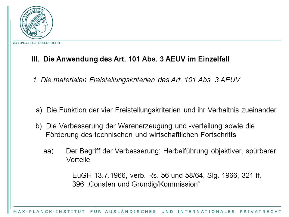 III. Die Anwendung des Art. 101 Abs. 3 AEUV im Einzelfall 1. Die materialen Freistellungskriterien des Art. 101 Abs. 3 AEUV a) Die Funktion der vier F