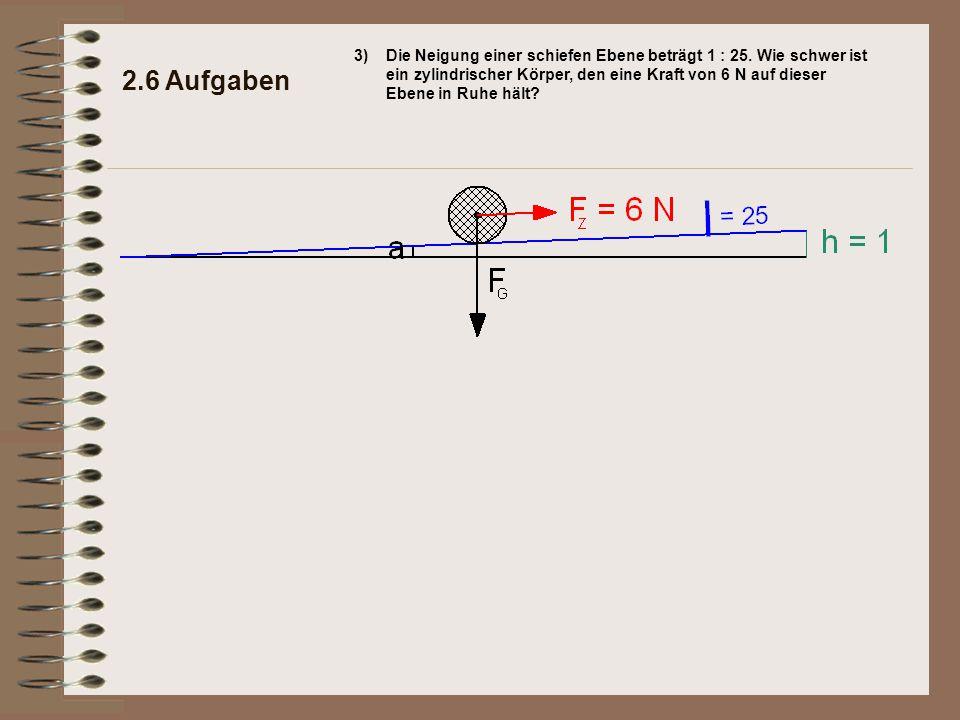 oder 2.6 Aufgaben 3)Die Neigung einer schiefen Ebene beträgt 1 : 25.