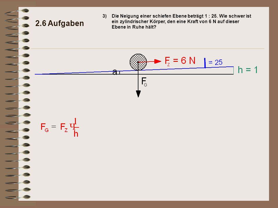 2.6 Aufgaben 3)Die Neigung einer schiefen Ebene beträgt 1 : 25.