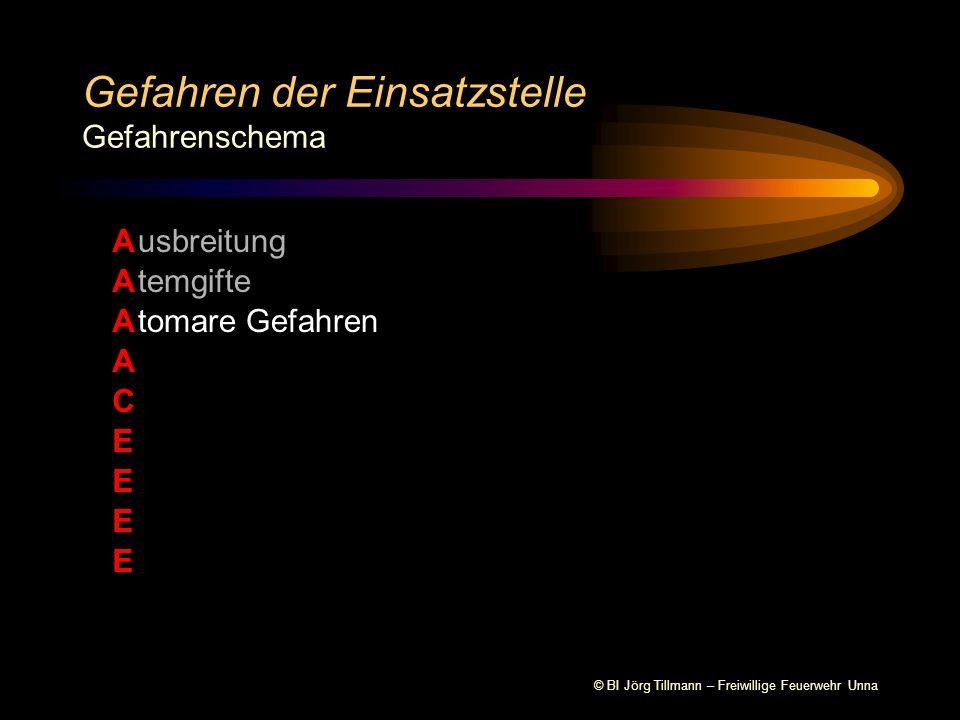 © BI Jörg Tillmann – Freiwillige Feuerwehr Unna Gefahren der Einsatzstelle Gefahrenschema A A A A C E E E E usbreitung temgifte tomare Gefahren