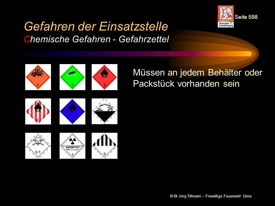 © BI Jörg Tillmann – Freiwillige Feuerwehr Unna Gefahren der Einsatzstelle Chemische Gefahren - Gefahrzettel Seite 598 Müssen an jedem Behälter oder Packstück vorhanden sein