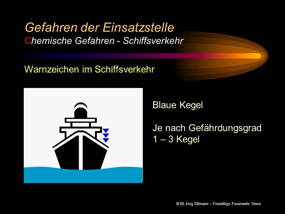 © BI Jörg Tillmann – Freiwillige Feuerwehr Unna Gefahren der Einsatzstelle Chemische Gefahren - Schiffsverkehr Warnzeichen im Schiffsverkehr Blaue Kegel Je nach Gefährdungsgrad 1 – 3 Kegel