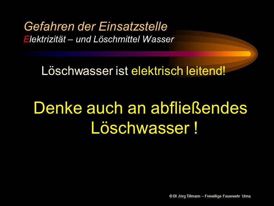© BI Jörg Tillmann – Freiwillige Feuerwehr Unna Gefahren der Einsatzstelle Elektrizität – Sicherheitsabstände CM-Strahlrohr 1 m 5 m 10 m Niederspannung bis 1000 Volt Hochspannung über 1000 Volt 5 m