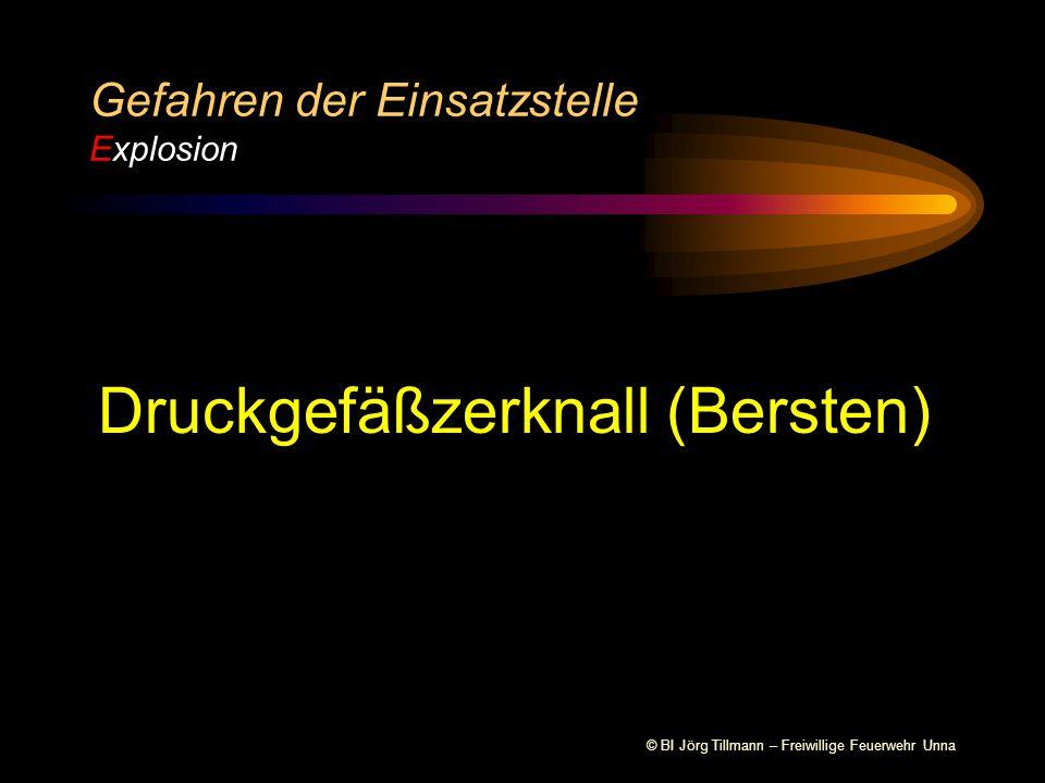 © BI Jörg Tillmann – Freiwillige Feuerwehr Unna Druckgefäßzerknall (Bersten) Gefahren der Einsatzstelle Explosion