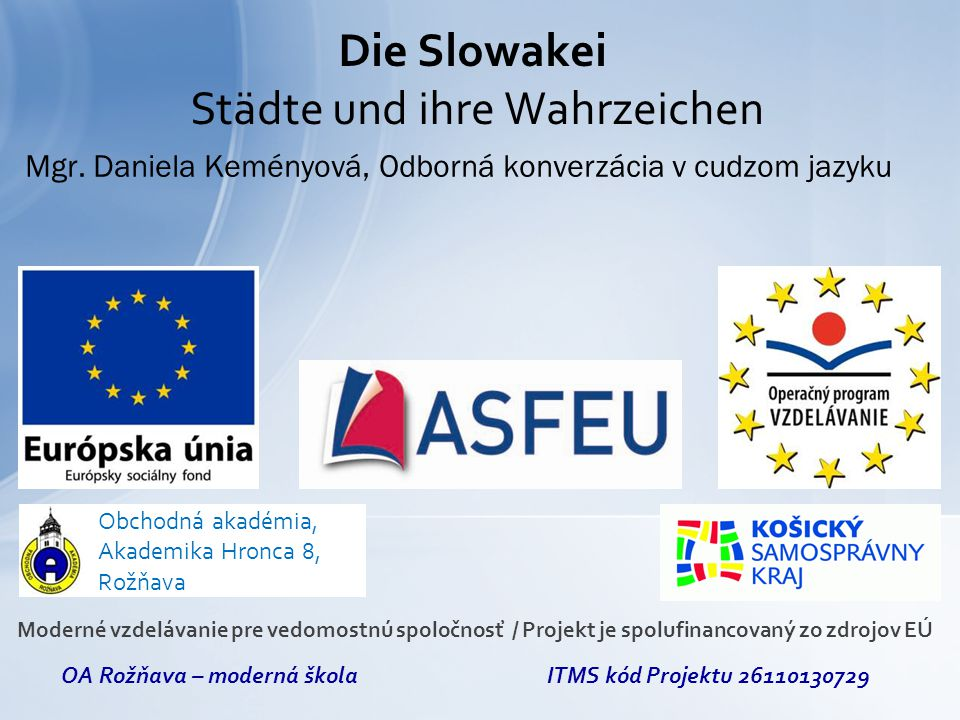 Kaschau Preschau Neusohl Trentschin Deutschendorf Tirnau Sillein Rosenau Neutra Altsohl Leutschau Schemniz Kremnitz INHALT 2 Moderné vzdelávanie pre vedomostnú spoločnosť Projekt je spolufinancovaný zo zdrojov EÚ