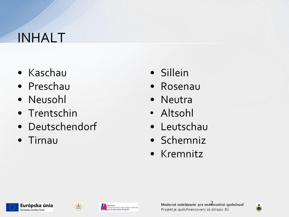 Kaschau Preschau Neusohl Trentschin Deutschendorf Tirnau Sillein Rosenau Neutra Altsohl Leutschau Schemniz Kremnitz INHALT 2 Moderné vzdelávanie pre v