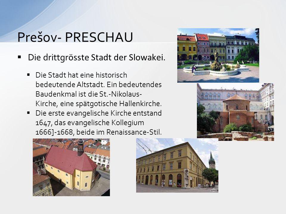  Die drittgr ӧsste Stadt der Slowakei. Prešov- PRESCHAU  Die Stadt hat eine historisch bedeutende Altstadt. Ein bedeutendes Baudenkmal ist die St.-N