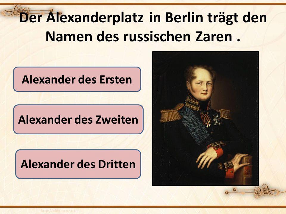 Der Alexanderplatz in Berlin trägt den Namen des russischen Zaren.