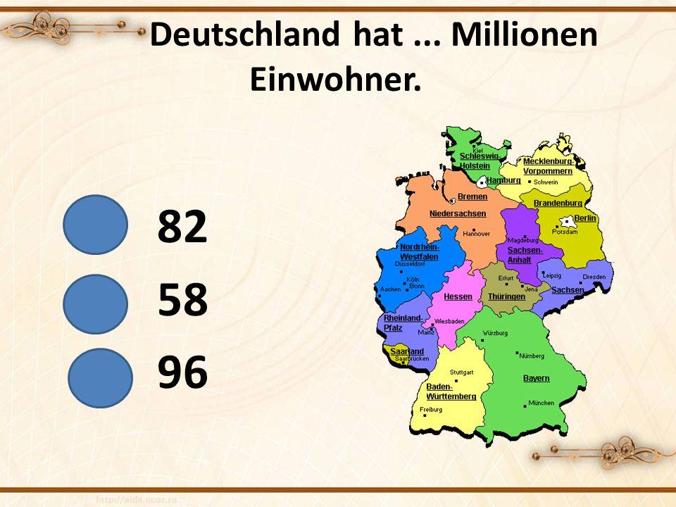 Deutschland hat... Millionen Einwohner. 82 58 96