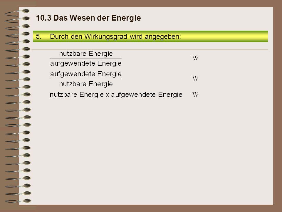 5.Durch den Wirkungsgrad wird angegeben: 10.3 Das Wesen der Energie