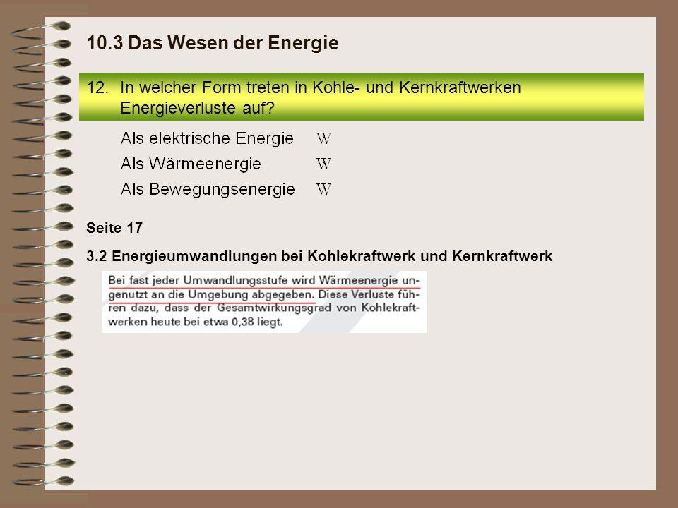 12.In welcher Form treten in Kohle- und Kernkraftwerken Energieverluste auf? 10.3 Das Wesen der Energie 3.2 Energieumwandlungen bei Kohlekraftwerk und