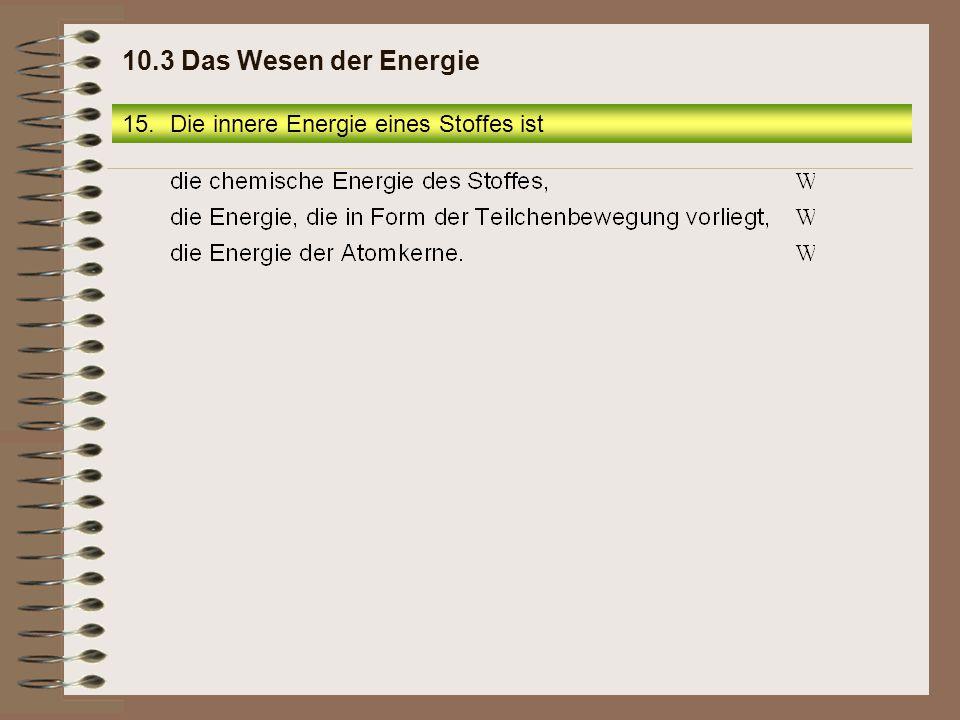 15.Die innere Energie eines Stoffes ist 10.3 Das Wesen der Energie