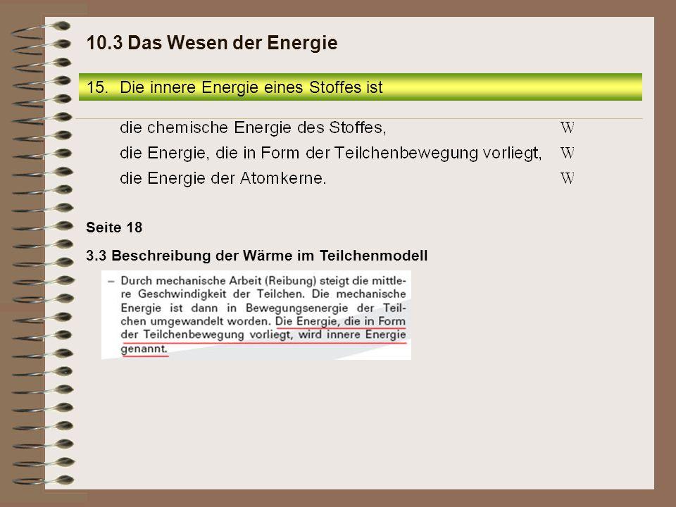 Seite 18 15.Die innere Energie eines Stoffes ist 10.3 Das Wesen der Energie 3.3 Beschreibung der Wärme im Teilchenmodell