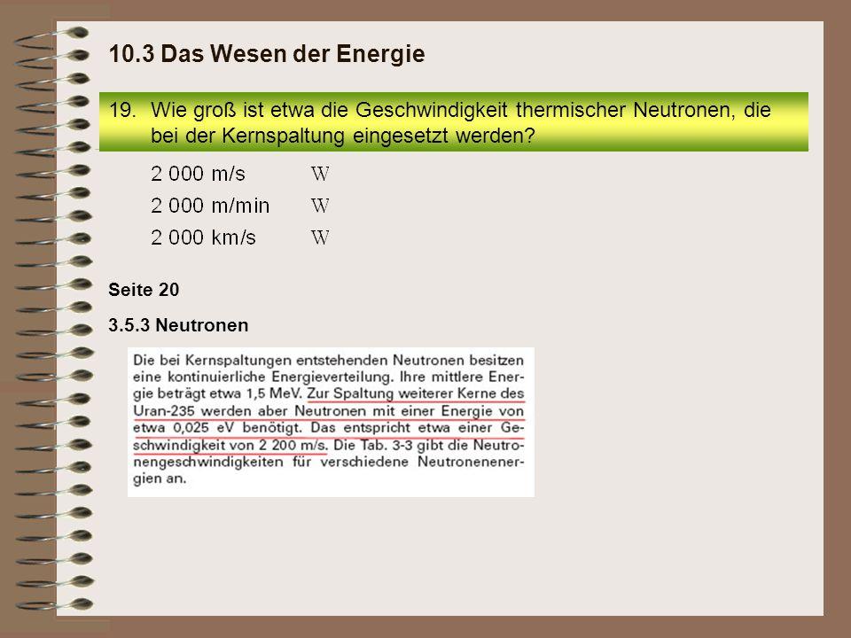 19.Wie groß ist etwa die Geschwindigkeit thermischer Neutronen, die bei der Kernspaltung eingesetzt werden? 10.3 Das Wesen der Energie 3.5.3 Neutronen