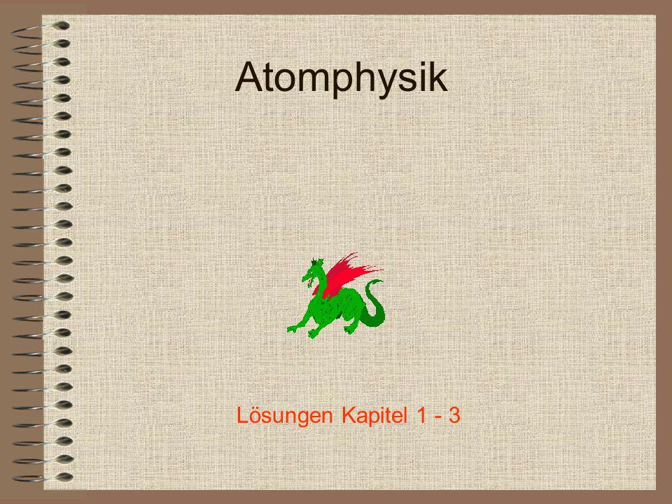 Atomphysik Lösungen Kapitel 1 - 3