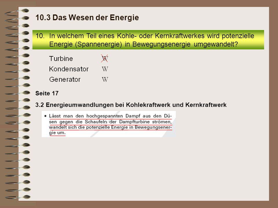 3.2 Energieumwandlungen bei Kohlekraftwerk und Kernkraftwerk Seite 17 10.In welchem Teil eines Kohle- oder Kernkraftwerkes wird potenzielle Energie (S
