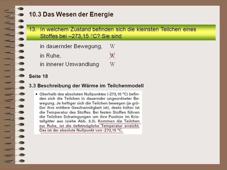 3.3 Beschreibung der Wärme im Teilchenmodell Seite 18 13.In welchem Zustand befinden sich die kleinsten Teilchen eines Stoffes bei –273,15 °C? Sie sin