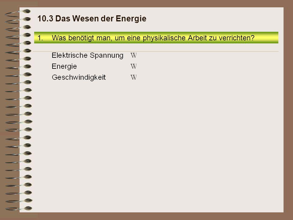 3.1 Energiearten und Energieumwandlungen Seite 16 1.Was benötigt man, um eine physikalische Arbeit zu verrichten.