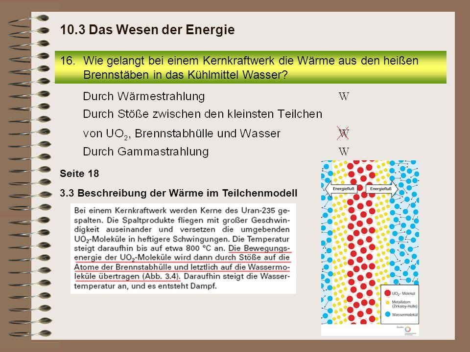 3.3 Beschreibung der Wärme im Teilchenmodell Seite 18 16.Wie gelangt bei einem Kernkraftwerk die Wärme aus den heißen Brennstäben in das Kühlmittel Wa