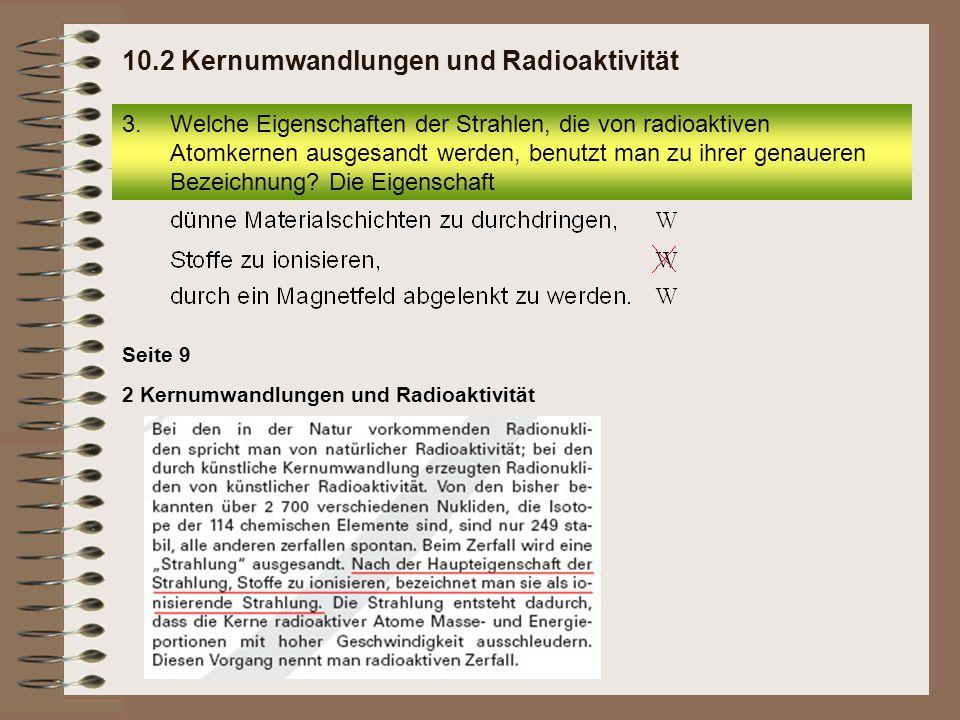2 Kernumwandlungen und Radioaktivität Seite 9 3.Welche Eigenschaften der Strahlen, die von radioaktiven Atomkernen ausgesandt werden, benutzt man zu i