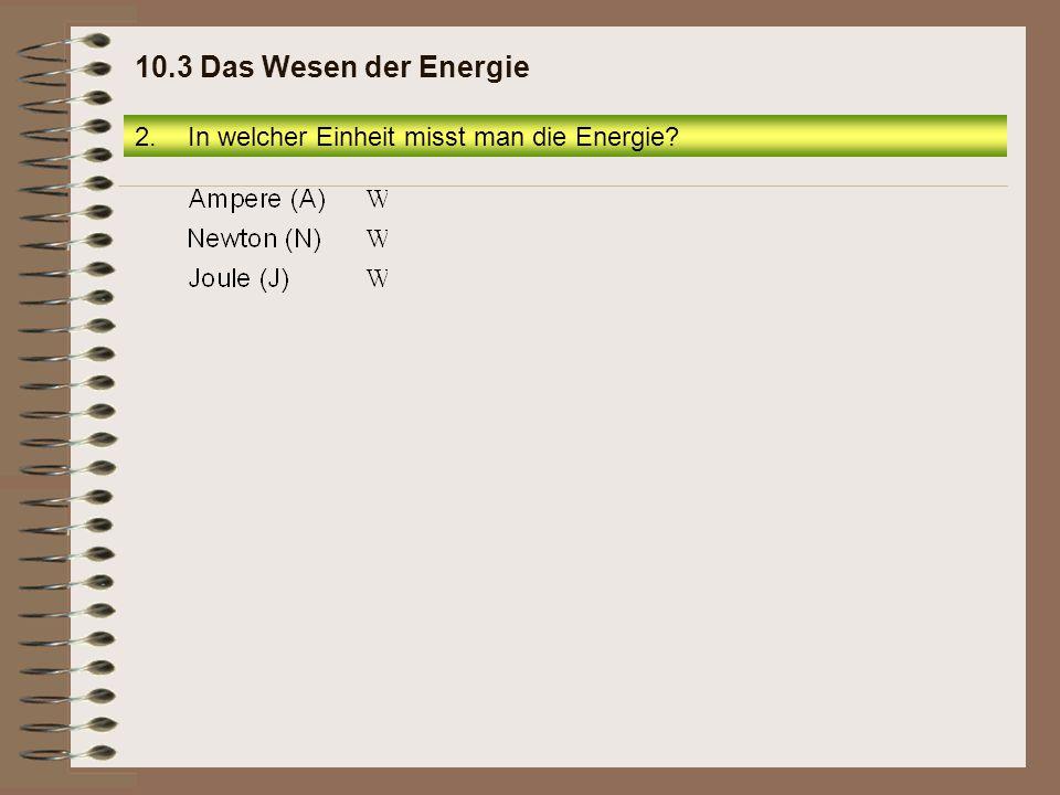 3.4 Energieeinheit Elektronenvolt Seite 19 2.In welcher Einheit misst man die Energie.
