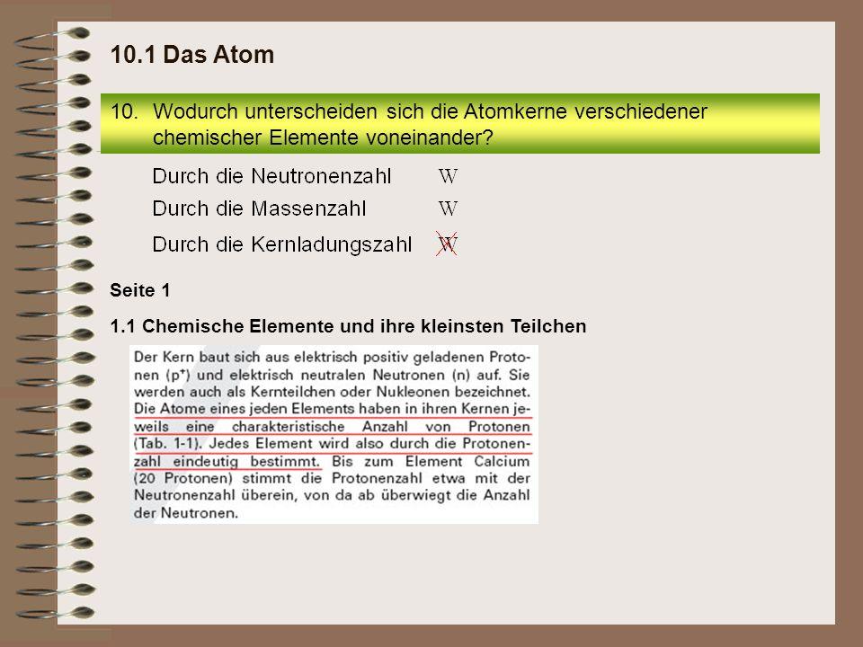 10.Wodurch unterscheiden sich die Atomkerne verschiedener chemischer Elemente voneinander? 10.1 Das Atom 1.1 Chemische Elemente und ihre kleinsten Tei