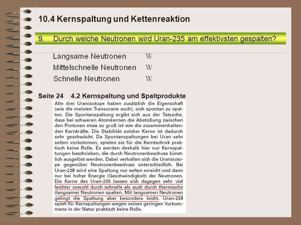 Seite 244.2 Kernspaltung und Spaltprodukte 9.Durch welche Neutronen wird Uran-235 am effektivsten gespalten? 10.4 Kernspaltung und Kettenreaktion
