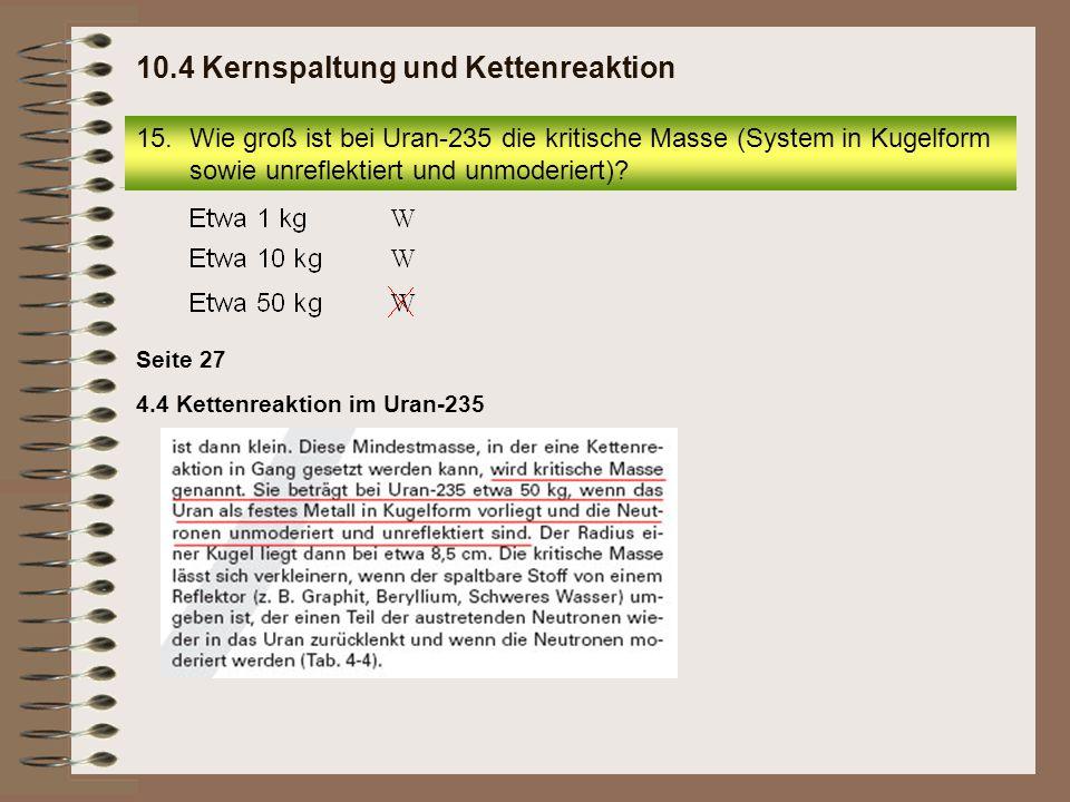 Seite 27 4.4 Kettenreaktion im Uran-235 15.Wie groß ist bei Uran-235 die kritische Masse (System in Kugelform sowie unreflektiert und unmoderiert)? 10
