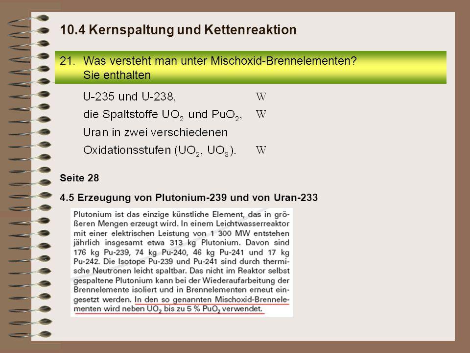 21.Was versteht man unter Mischoxid-Brennelementen? Sie enthalten 10.4 Kernspaltung und Kettenreaktion 4.5 Erzeugung von Plutonium-239 und von Uran-23