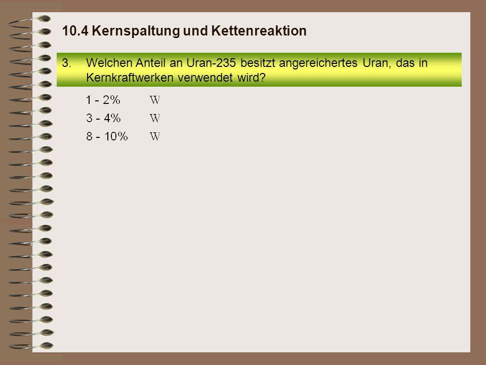 20.Wie nennt man die gezielte Gewinnung von Pu-239 und U-233? 10.4 Kernspaltung und Kettenreaktion