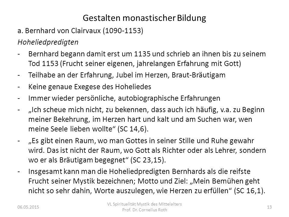 Gestalten monastischer Bildung a. Bernhard von Clairvaux (1090-1153) Hoheliedpredigten -Bernhard begann damit erst um 1135 und schrieb an ihnen bis zu