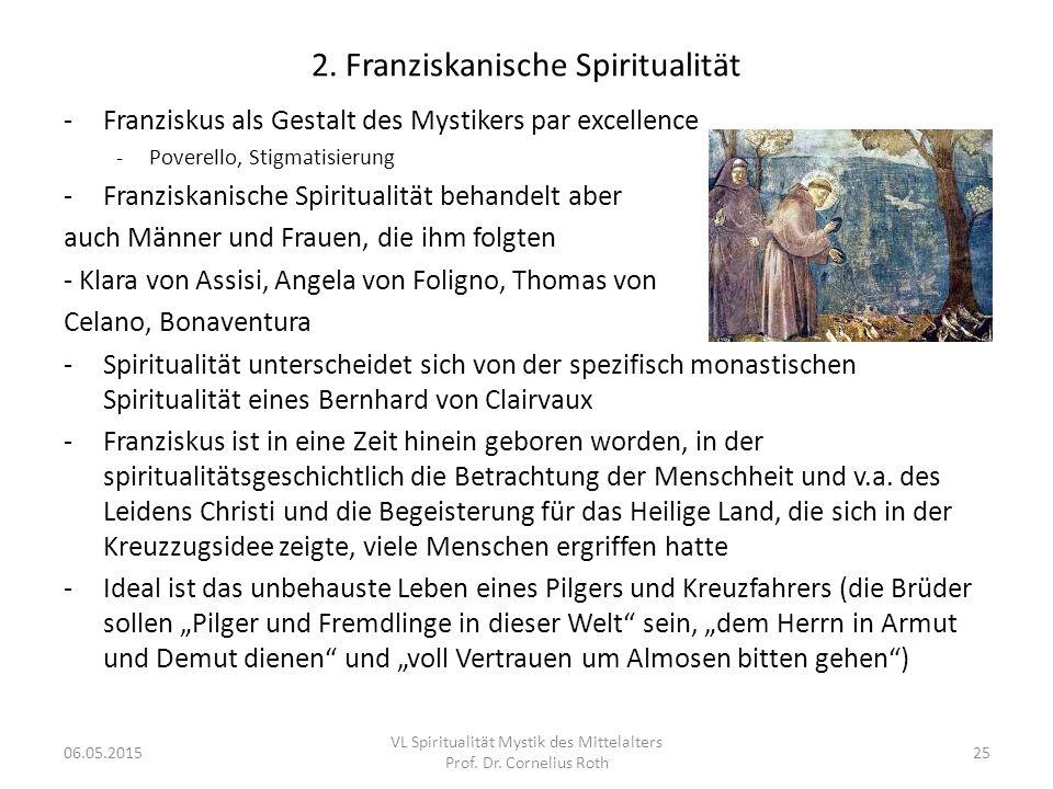 2. Franziskanische Spiritualität -Franziskus als Gestalt des Mystikers par excellence -Poverello, Stigmatisierung -Franziskanische Spiritualität behan