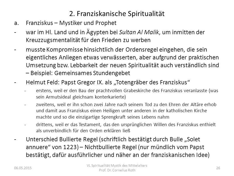 2. Franziskanische Spiritualität a.Franziskus – Mystiker und Prophet -war im Hl. Land und in Ägypten bei Sultan Al Malik, um inmitten der Kreuzzugsmen