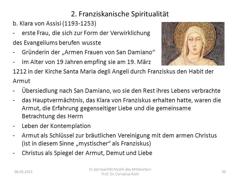 2. Franziskanische Spiritualität b. Klara von Assisi (1193-1253) -erste Frau, die sich zur Form der Verwirklichung des Evangeliums berufen wusste -Grü