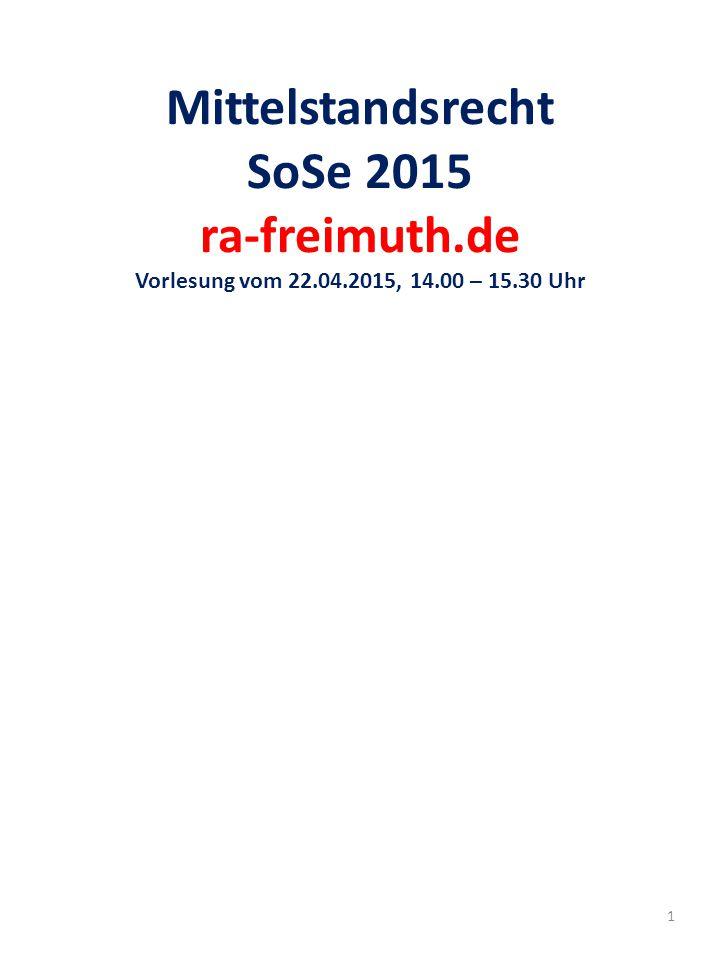 Mittelstandsrecht SoSe 2015 ra-freimuth.de Vorlesung vom 22.04.2015, 14.00 – 15.30 Uhr 1