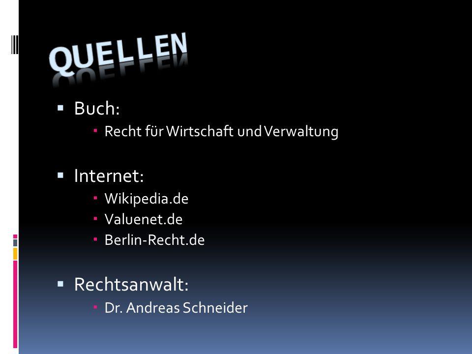  Buch:  Recht für Wirtschaft und Verwaltung  Internet:  Wikipedia.de  Valuenet.de  Berlin-Recht.de  Rechtsanwalt:  Dr.