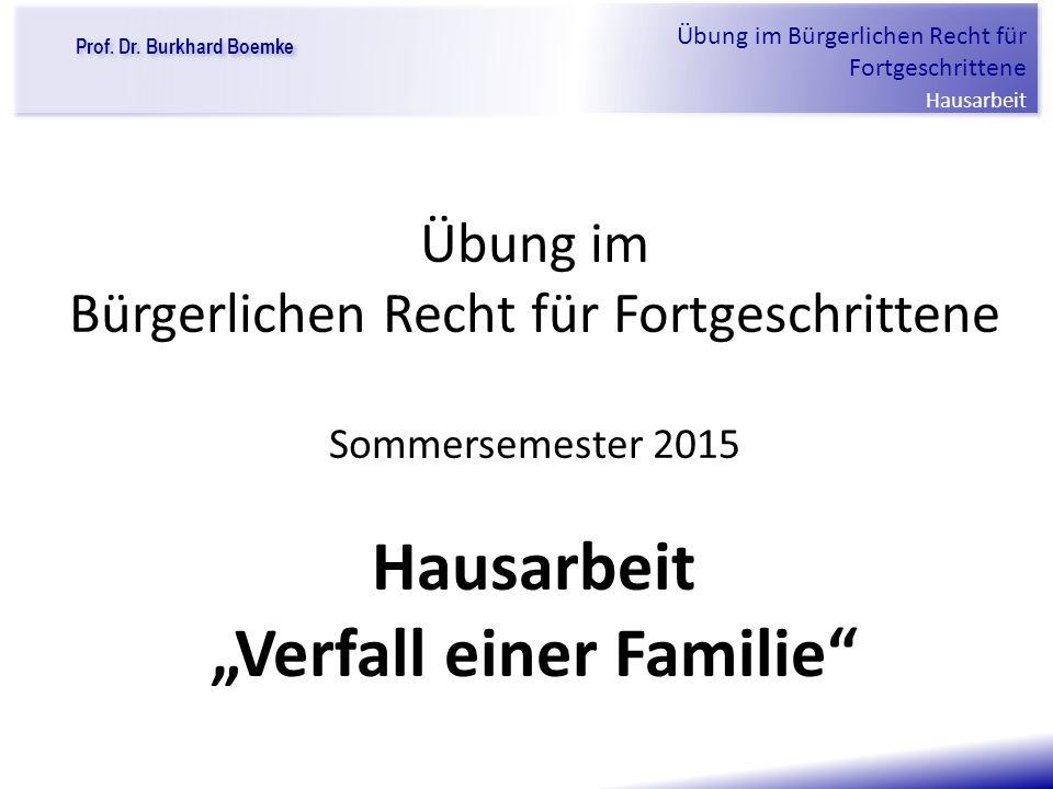 "Prof. Dr. Burkhard Boemke Übung im Bürgerlichen Recht für Fortgeschrittene Hausarbeit ""Verfall einer Familie"" Übung im Bürgerlichen Recht für Fortgesc"