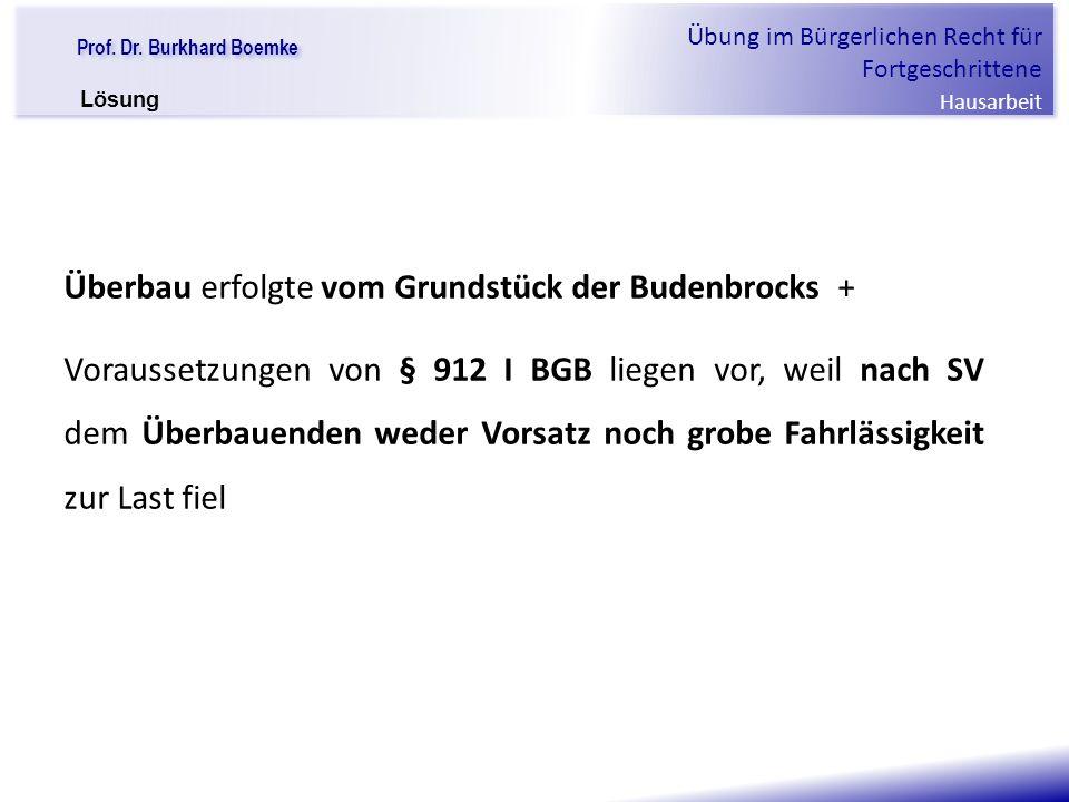 """Prof. Dr. Burkhard Boemke Übung im Bürgerlichen Recht für Fortgeschrittene Hausarbeit """"Verfall einer Familie"""" Überbau erfolgte vom Grundstück der Bude"""