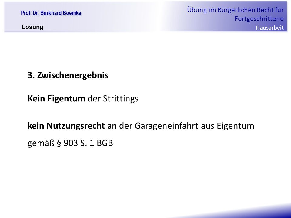 """Prof. Dr. Burkhard Boemke Übung im Bürgerlichen Recht für Fortgeschrittene Hausarbeit """"Verfall einer Familie"""" 3. Zwischenergebnis Kein Eigentum der St"""