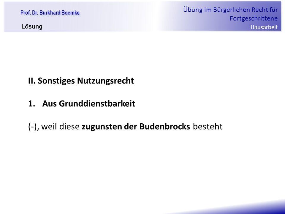 """Prof. Dr. Burkhard Boemke Übung im Bürgerlichen Recht für Fortgeschrittene Hausarbeit """"Verfall einer Familie"""" II. Sonstiges Nutzungsrecht 1.Aus Grundd"""