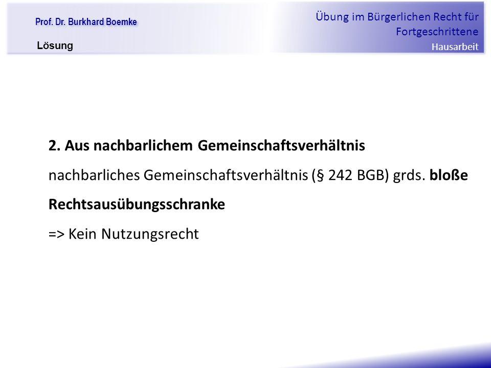 """Prof. Dr. Burkhard Boemke Übung im Bürgerlichen Recht für Fortgeschrittene Hausarbeit """"Verfall einer Familie"""" 2. Aus nachbarlichem Gemeinschaftsverhäl"""
