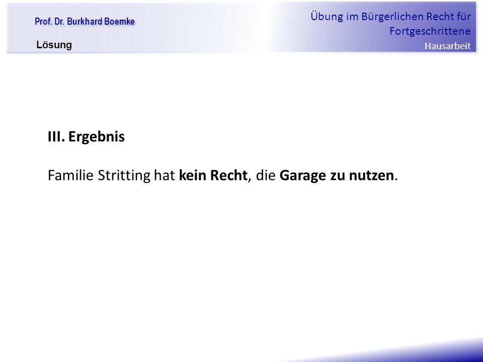 """Prof. Dr. Burkhard Boemke Übung im Bürgerlichen Recht für Fortgeschrittene Hausarbeit """"Verfall einer Familie"""" III. Ergebnis Familie Stritting hat kein"""