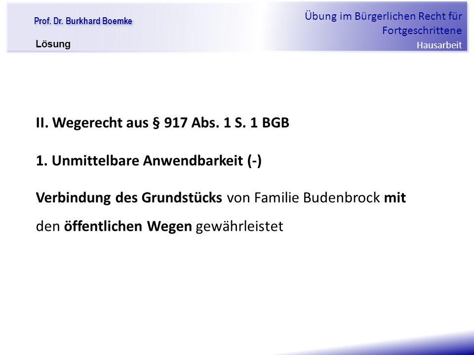 """Prof. Dr. Burkhard Boemke Übung im Bürgerlichen Recht für Fortgeschrittene Hausarbeit """"Verfall einer Familie"""" II. Wegerecht aus § 917 Abs. 1 S. 1 BGB"""
