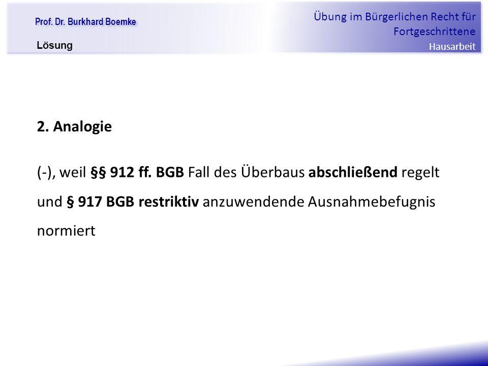 """Prof. Dr. Burkhard Boemke Übung im Bürgerlichen Recht für Fortgeschrittene Hausarbeit """"Verfall einer Familie"""" 2. Analogie (-), weil §§ 912 ff. BGB Fal"""